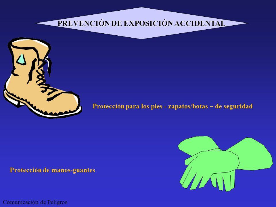 Protección para los pies - zapatos/botas – de seguridad Protección de manos-guantes Comunicación de Peligros PREVENCIÓN DE EXPOSICIÓN ACCIDENTAL