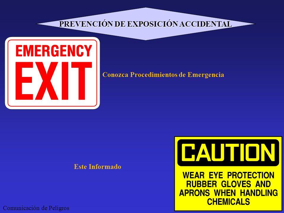 Conozca Procedimientos de Emergencia Este Informado Comunicación de Peligros PREVENCIÓN DE EXPOSICIÓN ACCIDENTAL