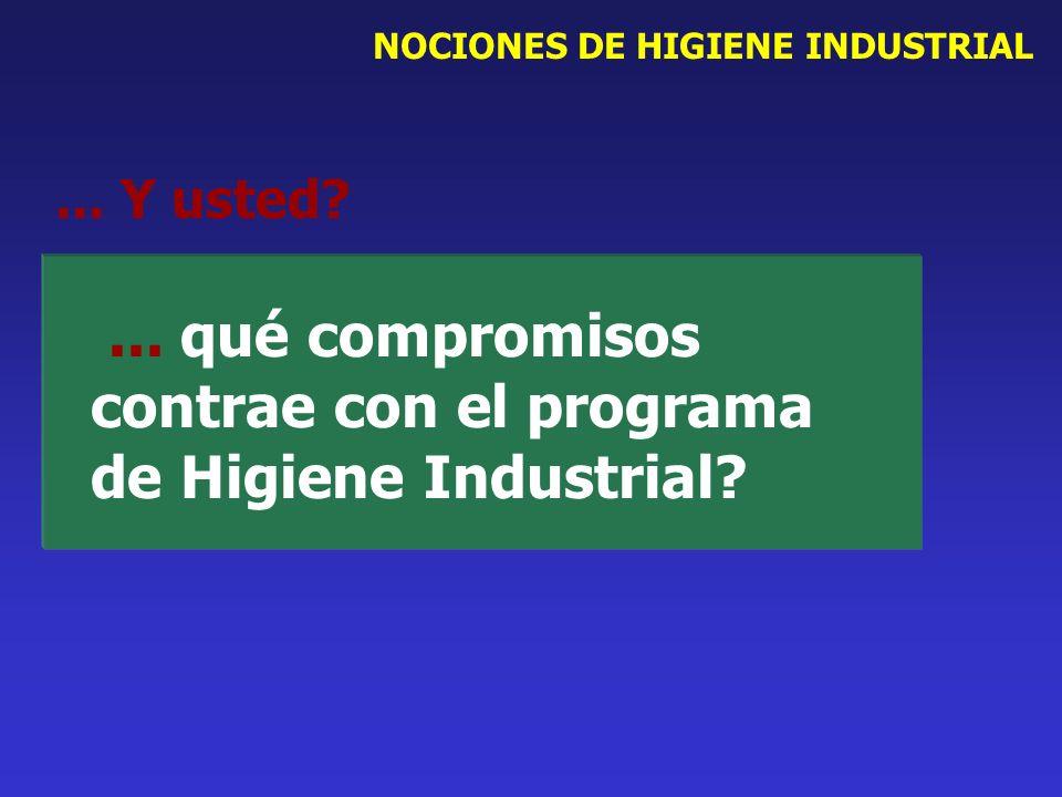 NOCIONES DE HIGIENE INDUSTRIAL... Y usted?... qué compromisos contrae con el programa de Higiene Industrial?