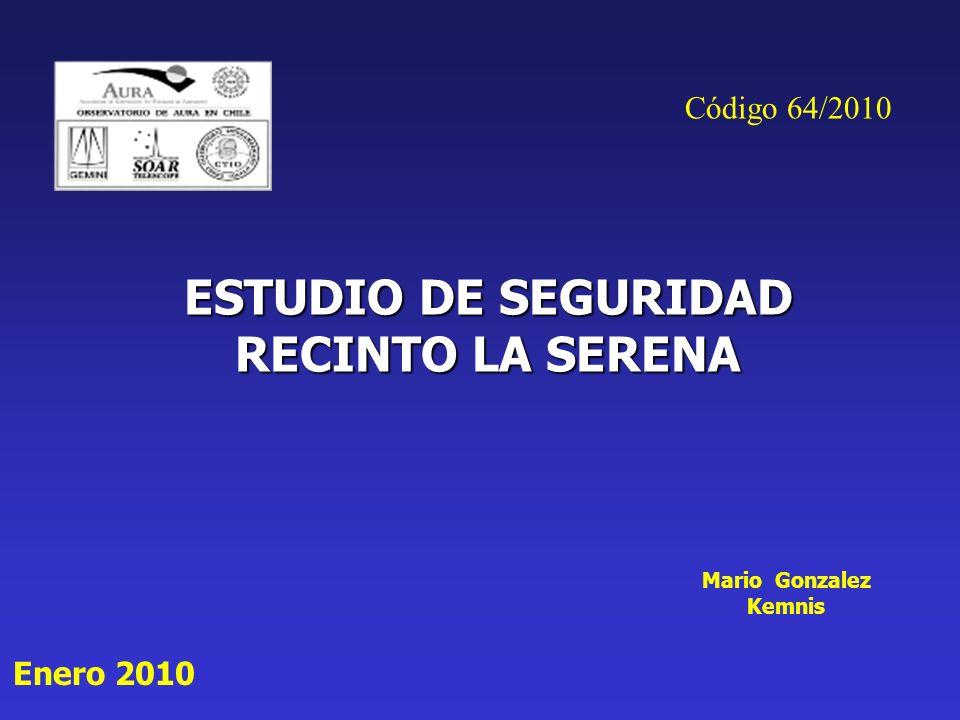 ESTUDIO DE SEGURIDAD RECINTO LA SERENA Enero 2010 Mario Gonzalez Kemnis Código 64/2010