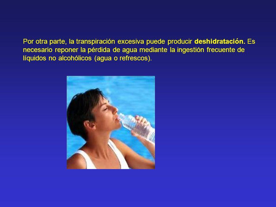 Por otra parte, la transpiración excesiva puede producir deshidratación. Es necesario reponer la pérdida de agua mediante la ingestión frecuente de lí