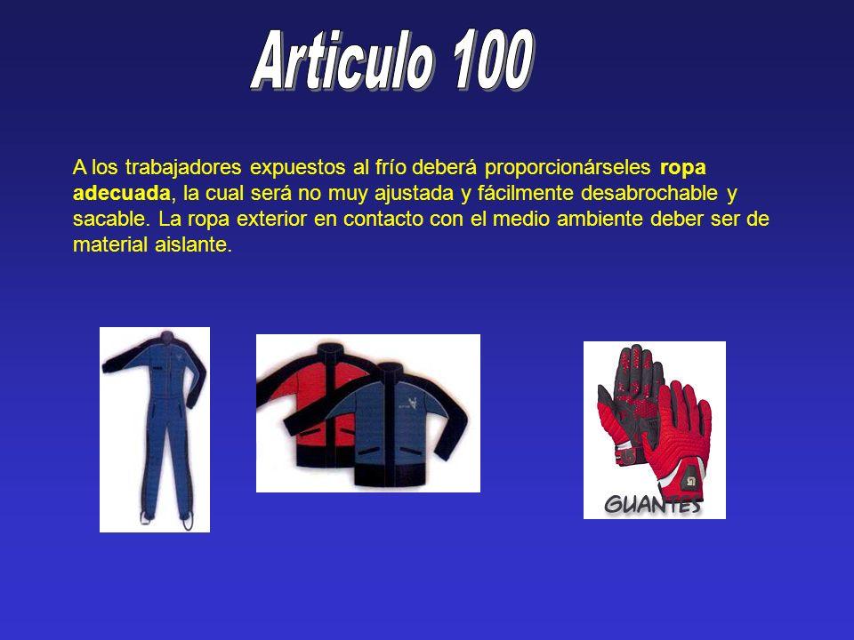 A los trabajadores expuestos al frío deberá proporcionárseles ropa adecuada, la cual será no muy ajustada y fácilmente desabrochable y sacable. La rop