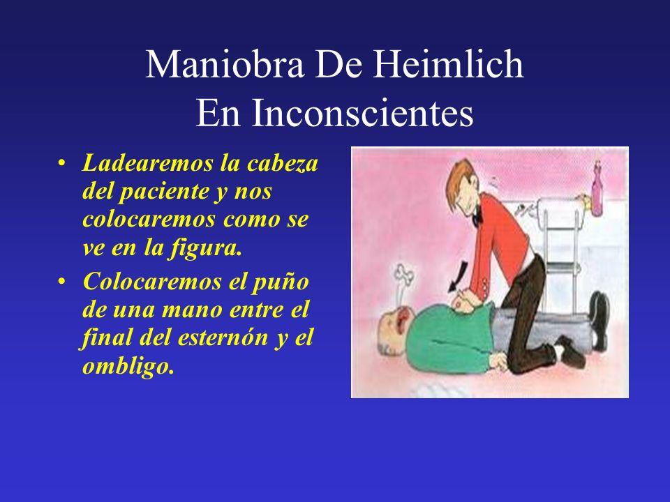 Maniobra De Heimlich En Inconscientes Realizaremos de 6 a 10 compresiones de forma energética hasta conseguir extraer el cuerpo extraño, revisando la boca del paciente.