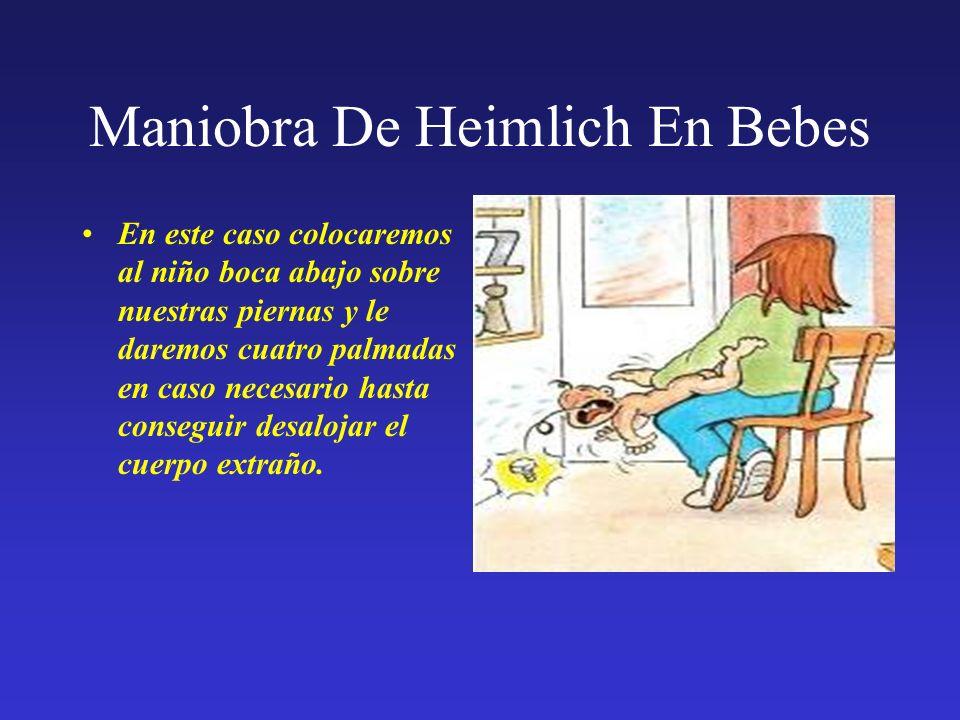 Maniobra De Heimlich En Bebes En este caso colocaremos al niño boca abajo sobre nuestras piernas y le daremos cuatro palmadas en caso necesario hasta