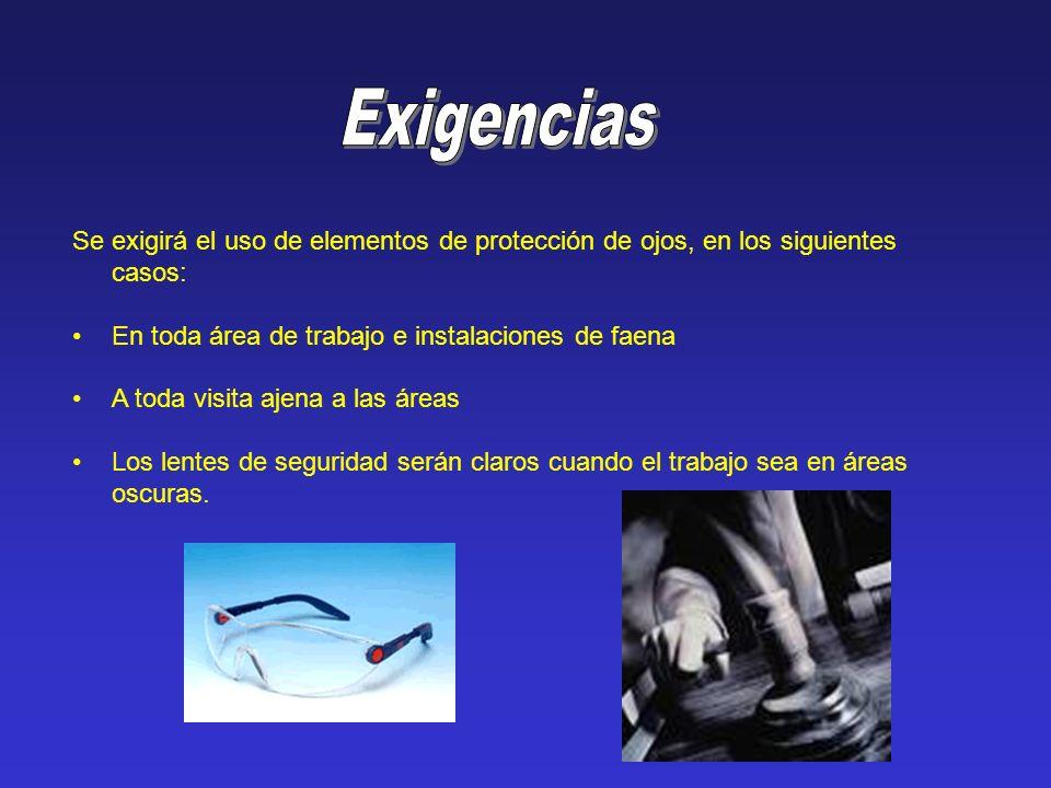 Se exigirá el uso de elementos de protección de ojos, en los siguientes casos: En toda área de trabajo e instalaciones de faena A toda visita ajena a