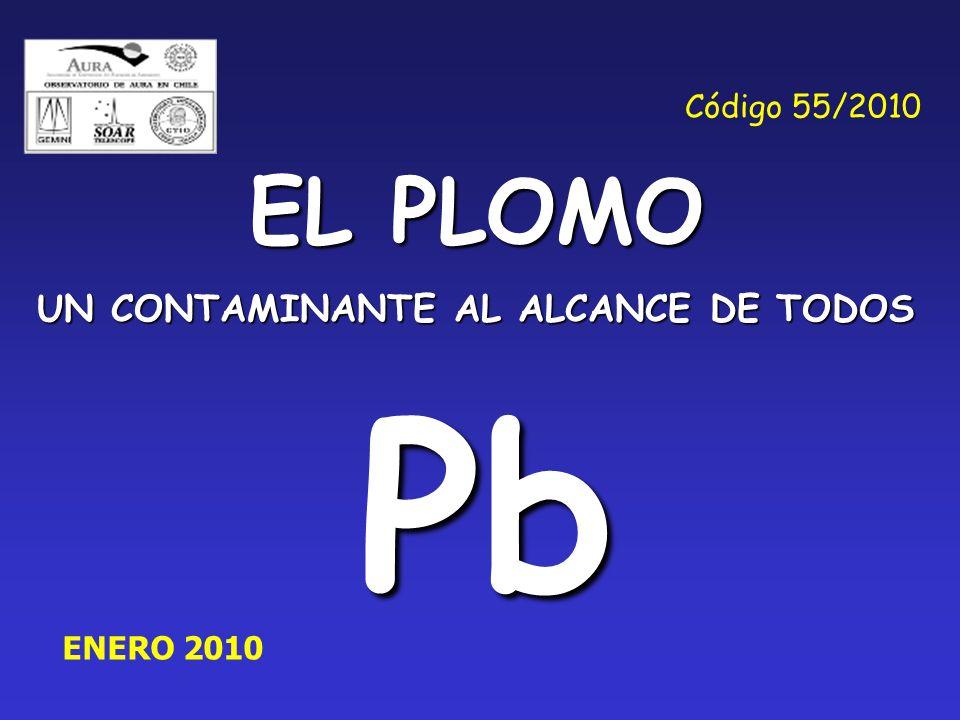 EL PLOMO UN CONTAMINANTE AL ALCANCE DE TODOS Pb ENERO 2010 Código 55/2010
