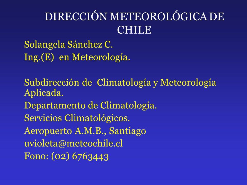 DIRECCIÓN METEOROLÓGICA DE CHILE Solangela Sánchez C. Ing.(E) en Meteorología. Subdirección de Climatología y Meteorología Aplicada. Departamento de C
