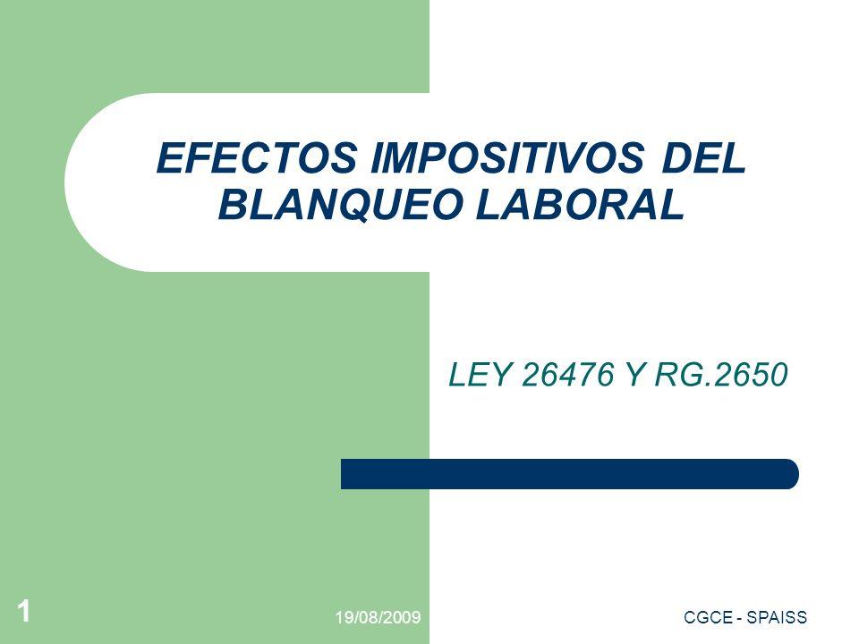 19/08/2009CGCE - SPAISS 1 EFECTOS IMPOSITIVOS DEL BLANQUEO LABORAL LEY 26476 Y RG.2650