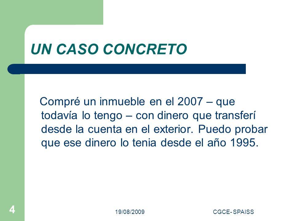 19/08/2009CGCE- SPAISS 4 UN CASO CONCRETO Compré un inmueble en el 2007 – que todavía lo tengo – con dinero que transferí desde la cuenta en el exterior.