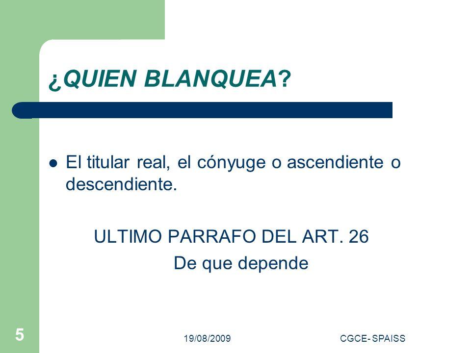 19/08/2009CGCE- SPAISS 5 ¿QUIEN BLANQUEA. El titular real, el cónyuge o ascendiente o descendiente.