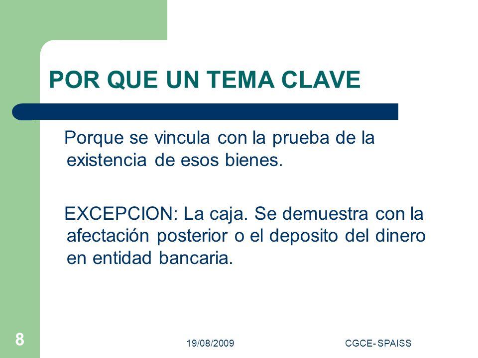 19/08/2009CGCE- SPAISS 8 POR QUE UN TEMA CLAVE Porque se vincula con la prueba de la existencia de esos bienes.