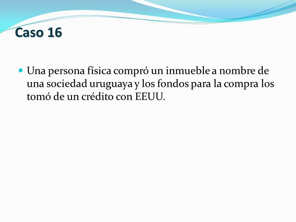 Una persona física compró un inmueble a nombre de una sociedad uruguaya y los fondos para la compra los tomó de un crédito con EEUU. Caso 16