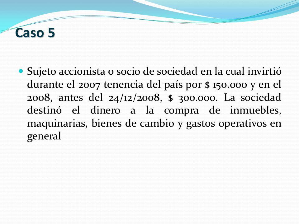 Sujeto accionista o socio de sociedad en la cual invirtió durante el 2007 tenencia del país por $ 150.000 y en el 2008, antes del 24/12/2008, $ 300.00