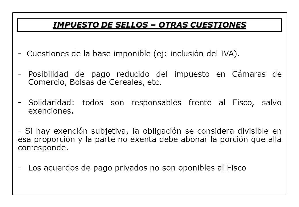 - Cuestiones de la base imponible (ej: inclusión del IVA). -Posibilidad de pago reducido del impuesto en Cámaras de Comercio, Bolsas de Cereales, etc.
