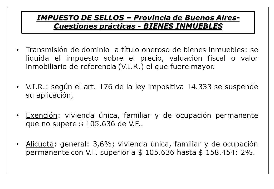 IMPUESTO DE SELLOS – Provincia de Buenos Aires- Cuestiones prácticas - BIENES INMUEBLES Transmisión de dominio a título oneroso de bienes inmuebles: s