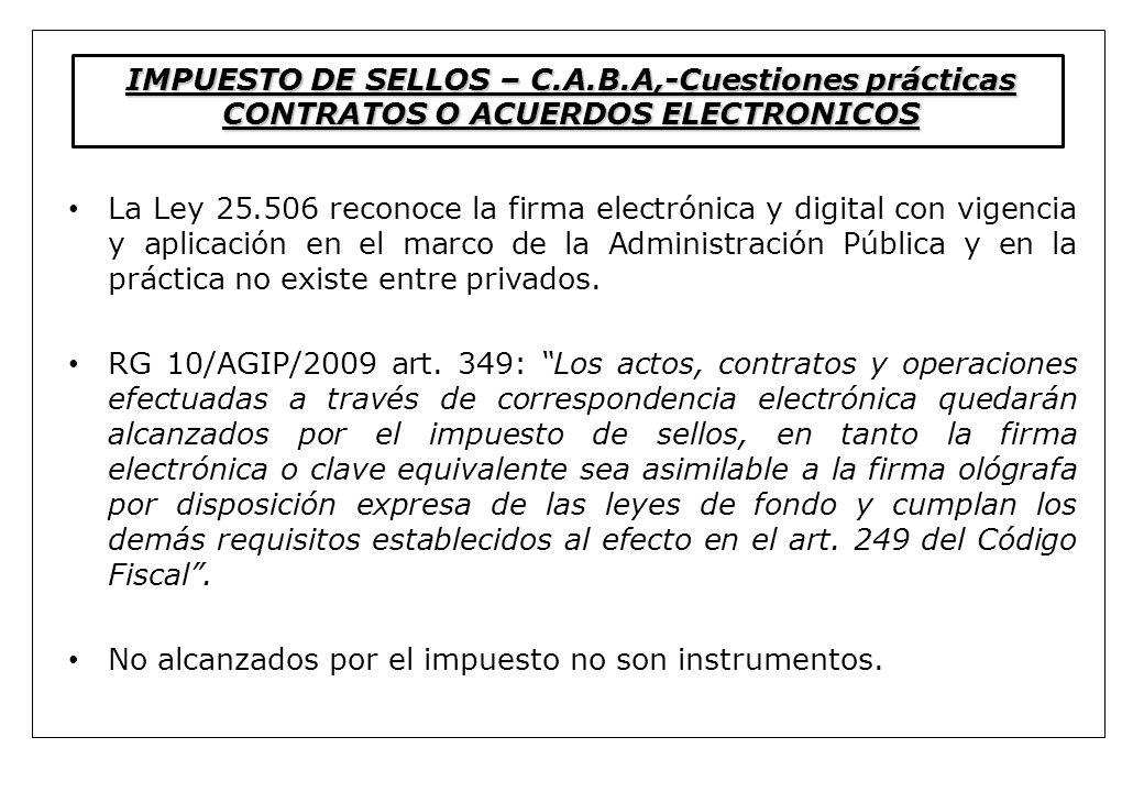 IMPUESTO DE SELLOS – C.A.B.A,-Cuestiones prácticas CONTRATOS O ACUERDOS ELECTRONICOS La Ley 25.506 reconoce la firma electrónica y digital con vigenci