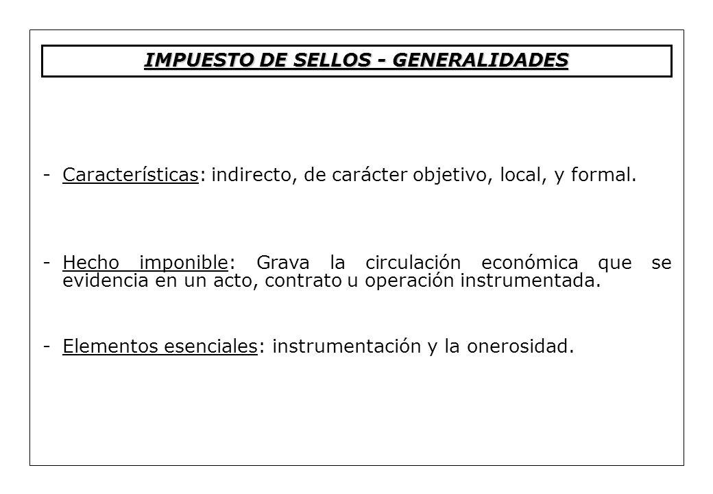 -Características: indirecto, de carácter objetivo, local, y formal. -Hecho imponible: Grava la circulación económica que se evidencia en un acto, cont