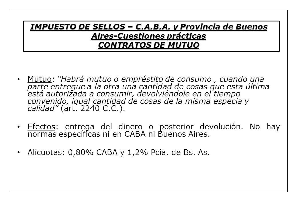 IMPUESTO DE SELLOS – C.A.B.A. y Provincia de Buenos Aires-Cuestiones prácticas CONTRATOS DE MUTUO Mutuo: Habrá mutuo o empréstito de consumo, cuando u