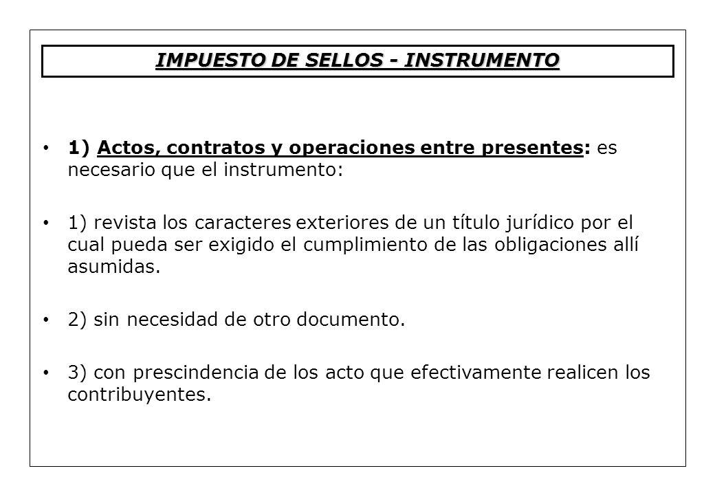 1) Actos, contratos y operaciones entre presentes: es necesario que el instrumento: 1) revista los caracteres exteriores de un título jurídico por el