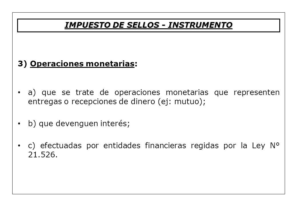 3) Operaciones monetarias: a) que se trate de operaciones monetarias que representen entregas o recepciones de dinero (ej: mutuo); b) que devenguen in