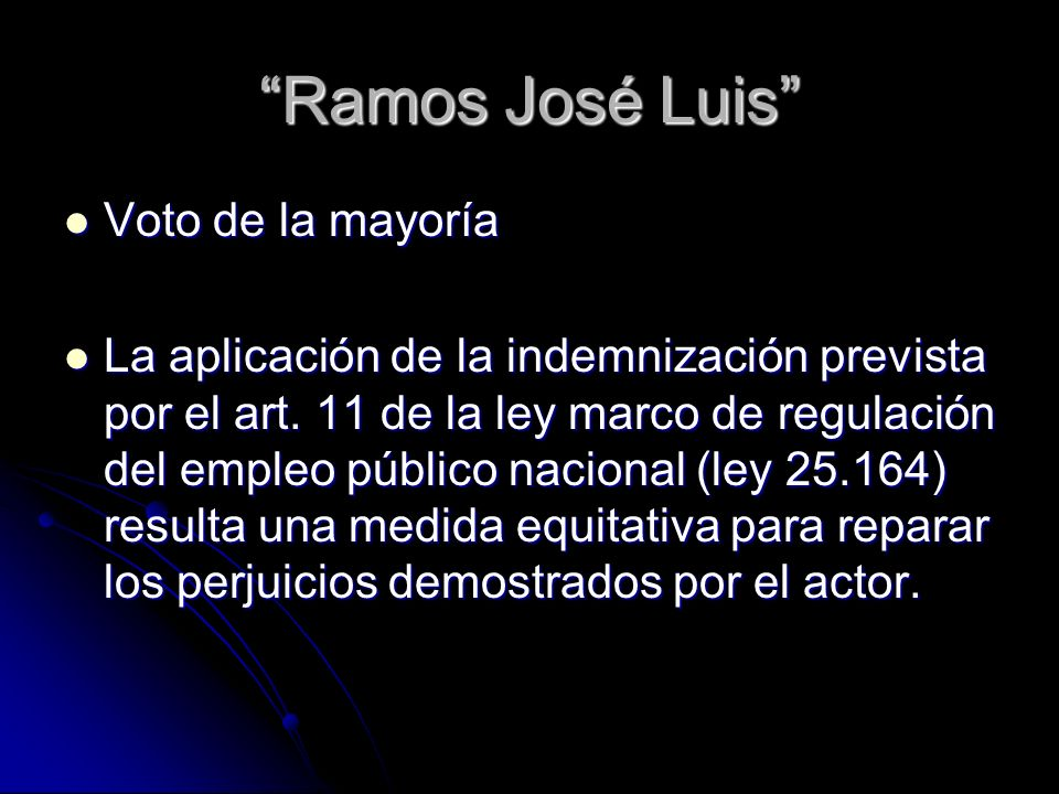 Ramos José Luis Voto de la mayoría Voto de la mayoría La aplicación de la indemnización prevista por el art. 11 de la ley marco de regulación del empl