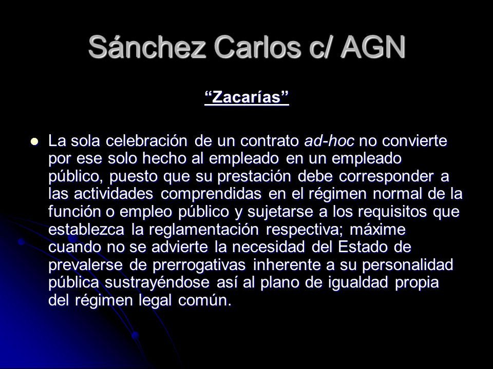 Sánchez Carlos c/ AGN Zacarías La sola celebración de un contrato ad-hoc no convierte por ese solo hecho al empleado en un empleado público, puesto qu