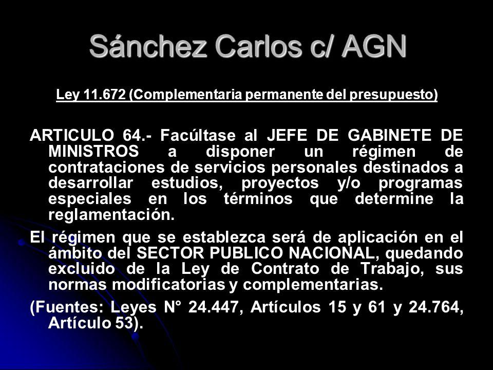 Sánchez Carlos c/ AGN Ley 11.672 (Complementaria permanente del presupuesto) ARTICULO 64.- Facúltase al JEFE DE GABINETE DE MINISTROS a disponer un ré