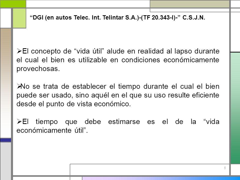 5 DGI (en autos Telec. Int. Telintar S.A.)-(TF 20.343-I)- C.S.J.N. El concepto de vida útil alude en realidad al lapso durante el cual el bien es util