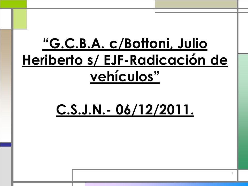1 G.C.B.A. c/Bottoni, Julio Heriberto s/ EJF-Radicación de vehículos C.S.J.N.- 06/12/2011.