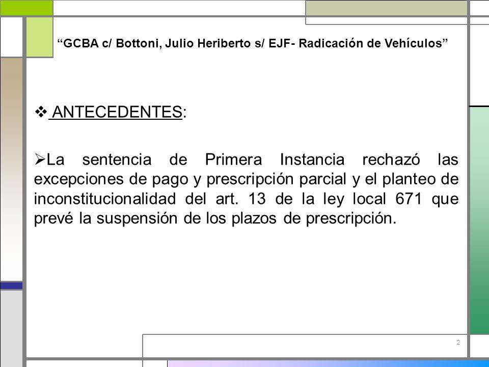 2 GCBA c/ Bottoni, Julio Heriberto s/ EJF- Radicación de Vehículos ANTECEDENTES: La sentencia de Primera Instancia rechazó las excepciones de pago y p
