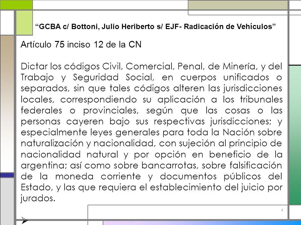 4 GCBA c/ Bottoni, Julio Heriberto s/ EJF- Radicación de Vehículos Artículo 75 inciso 12 de la CN Dictar los códigos Civil, Comercial, Penal, de Miner