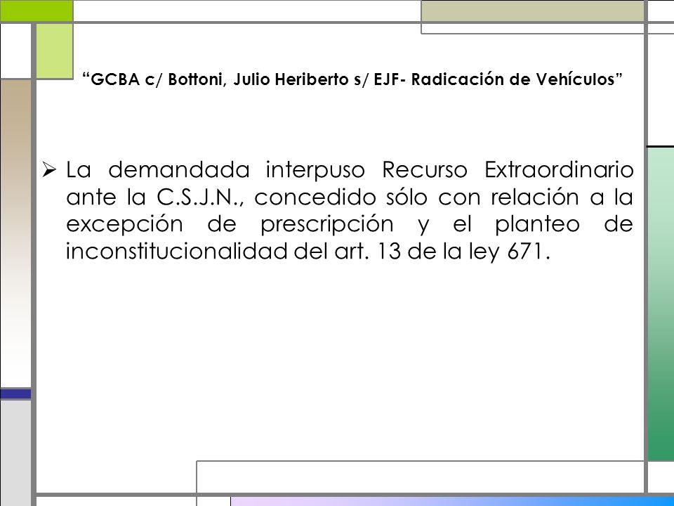GCBA c/ Bottoni, Julio Heriberto s/ EJF- Radicación de Vehículos La demandada interpuso Recurso Extraordinario ante la C.S.J.N., concedido sólo con re