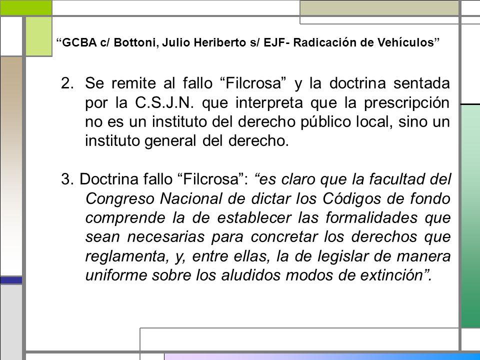 GCBA c/ Bottoni, Julio Heriberto s/ EJF- Radicación de Vehículos 2.Se remite al fallo Filcrosa y la doctrina sentada por la C.S.J.N. que interpreta qu