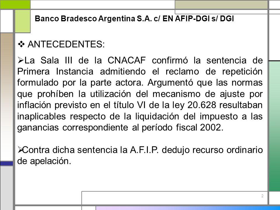 2 Banco Bradesco Argentina S.A. c/ EN AFIP-DGI s/ DGI ANTECEDENTES: La Sala III de la CNACAF confirmó la sentencia de Primera Instancia admitiendo el
