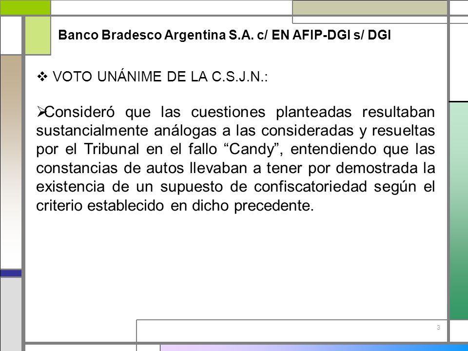 3 Banco Bradesco Argentina S.A. c/ EN AFIP-DGI s/ DGI VOTO UNÁNIME DE LA C.S.J.N.: Consideró que las cuestiones planteadas resultaban sustancialmente