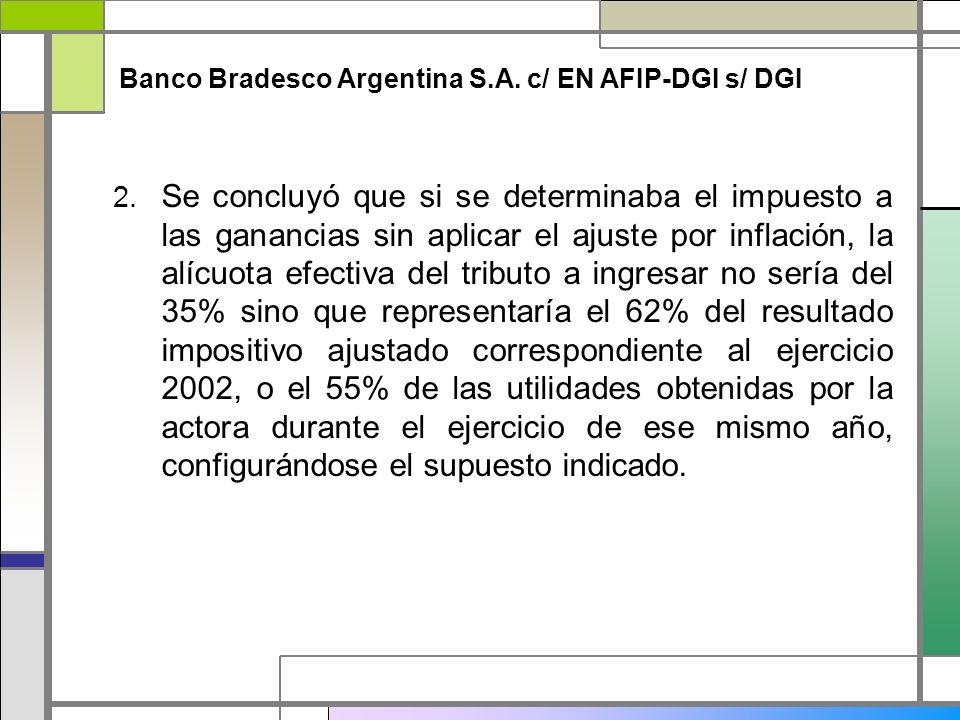 Banco Bradesco Argentina S.A. c/ EN AFIP-DGI s/ DGI 2. Se concluyó que si se determinaba el impuesto a las ganancias sin aplicar el ajuste por inflaci