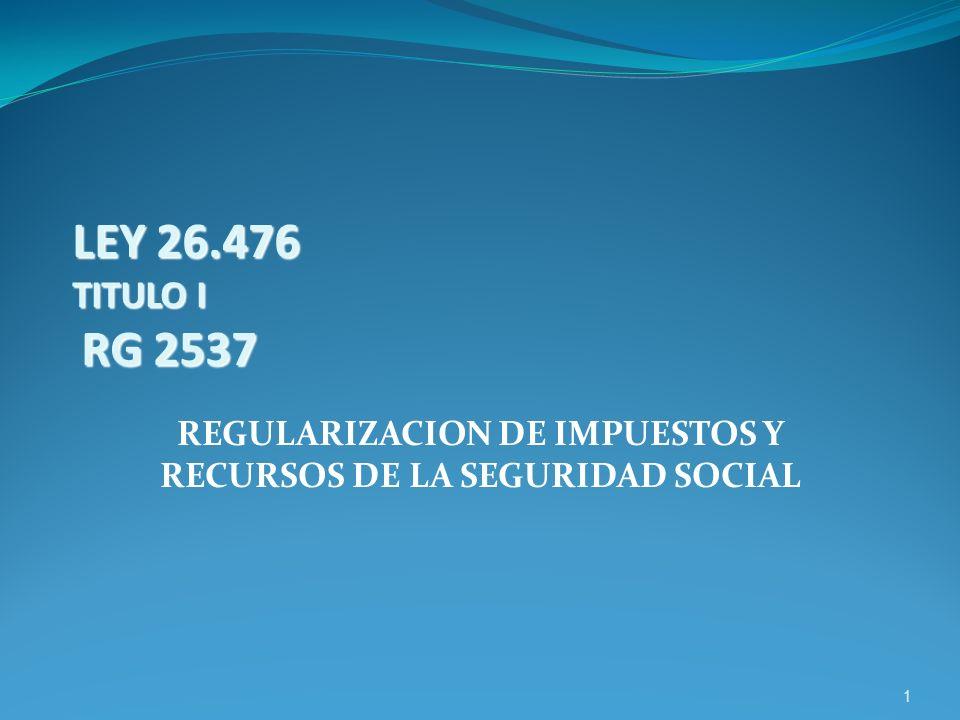 1 LEY 26.476 TITULO I RG 2537 REGULARIZACION DE IMPUESTOS Y RECURSOS DE LA SEGURIDAD SOCIAL
