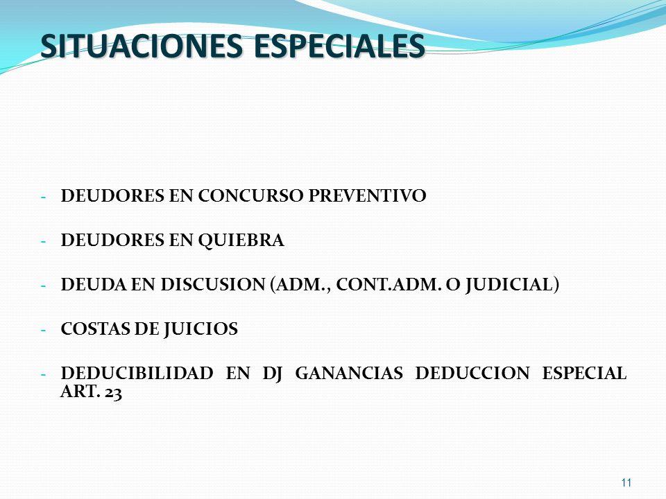 11 SITUACIONES ESPECIALES - DEUDORES EN CONCURSO PREVENTIVO - DEUDORES EN QUIEBRA - DEUDA EN DISCUSION (ADM., CONT.ADM. O JUDICIAL) - COSTAS DE JUICIO