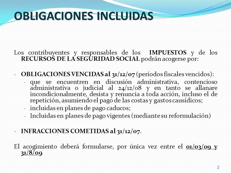 2 OBLIGACIONES INCLUIDAS Los contribuyentes y responsables de los IMPUESTOS y de los RECURSOS DE LA SEGURIDAD SOCIAL podrán acogerse por: - OBLIGACION