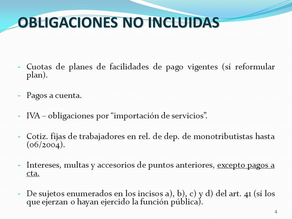 4 OBLIGACIONES NO INCLUIDAS - Cuotas de planes de facilidades de pago vigentes (sí reformular plan). - Pagos a cuenta. - IVA – obligaciones por import