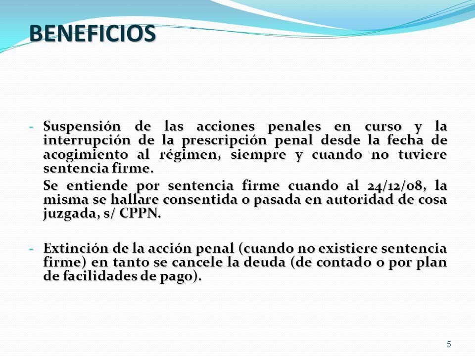 5 BENEFICIOS - Suspensión de las acciones penales en curso y la interrupción de la prescripción penal desde la fecha de acogimiento al régimen, siempr