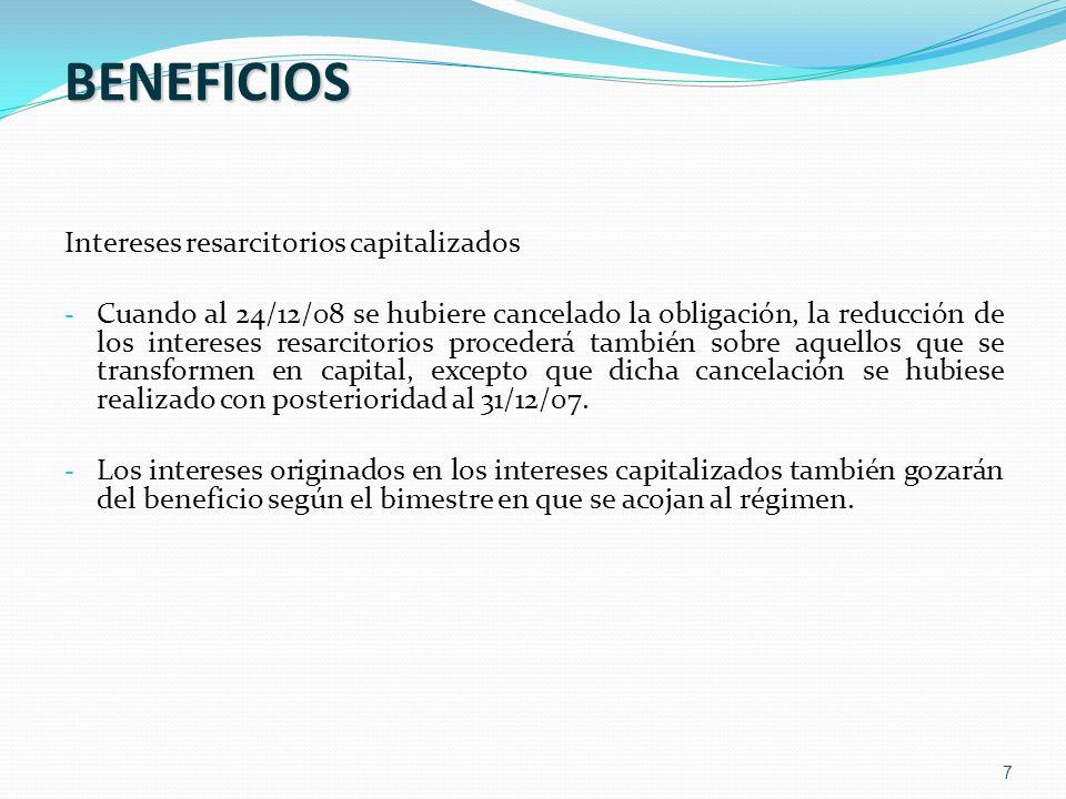 7 BENEFICIOS Intereses resarcitorios capitalizados - Cuando al 24/12/08 se hubiere cancelado la obligación, la reducción de los intereses resarcitorio