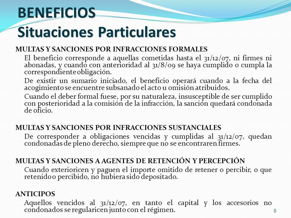 8 BENEFICIOS Situaciones Particulares MULTAS Y SANCIONES POR INFRACCIONES FORMALES El beneficio corresponde a aquellas cometidas hasta el 31/12/07, ni
