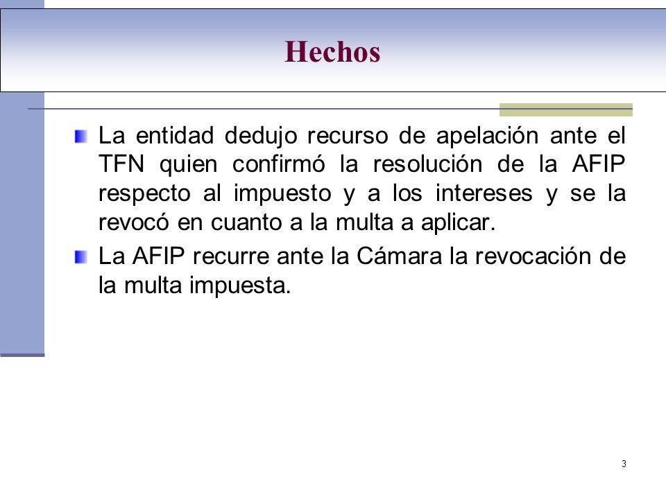 3 La entidad dedujo recurso de apelación ante el TFN quien confirmó la resolución de la AFIP respecto al impuesto y a los intereses y se la revocó en cuanto a la multa a aplicar.