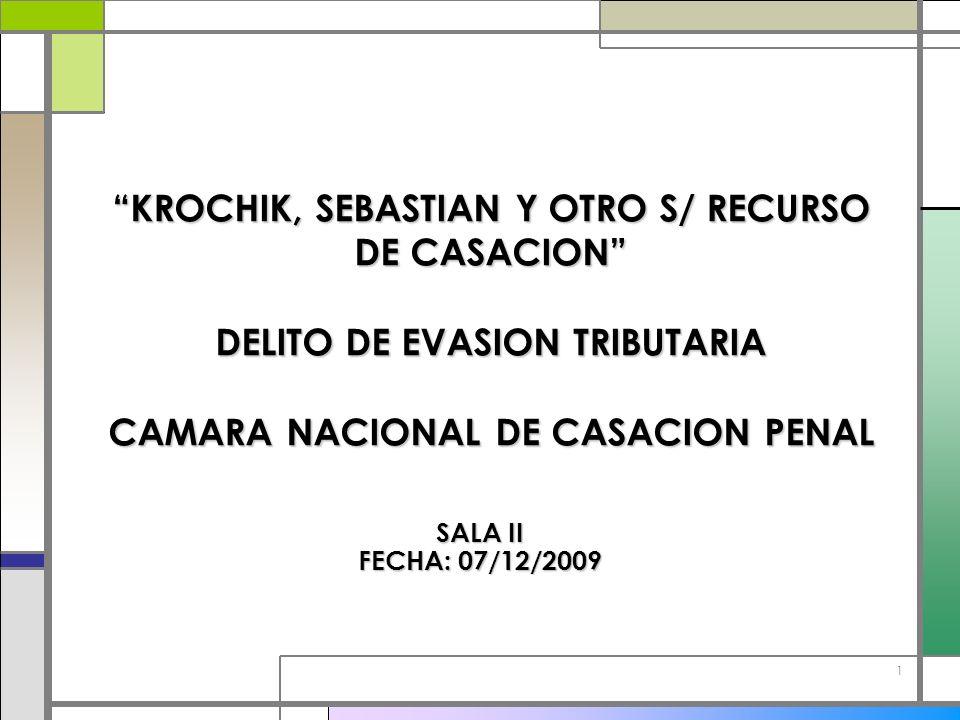 1 KROCHIK, SEBASTIAN Y OTRO S/ RECURSO DE CASACION DELITO DE EVASION TRIBUTARIA CAMARA NACIONAL DE CASACION PENAL SALA II FECHA: 07/12/2009