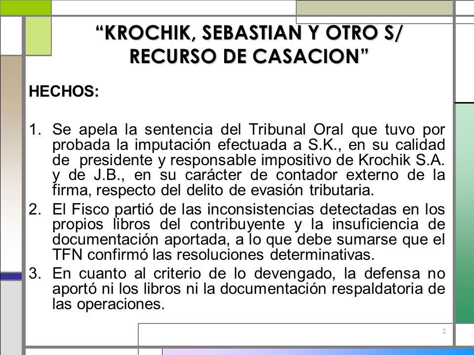 2 KROCHIK, SEBASTIAN Y OTRO S/ RECURSO DE CASACION HECHOS: 1.Se apela la sentencia del Tribunal Oral que tuvo por probada la imputación efectuada a S.