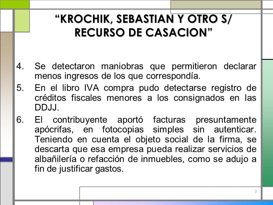3 KROCHIK, SEBASTIAN Y OTRO S/ RECURSO DE CASACION 4.Se detectaron maniobras que permitieron declarar menos ingresos de los que correspondía. 5.En el