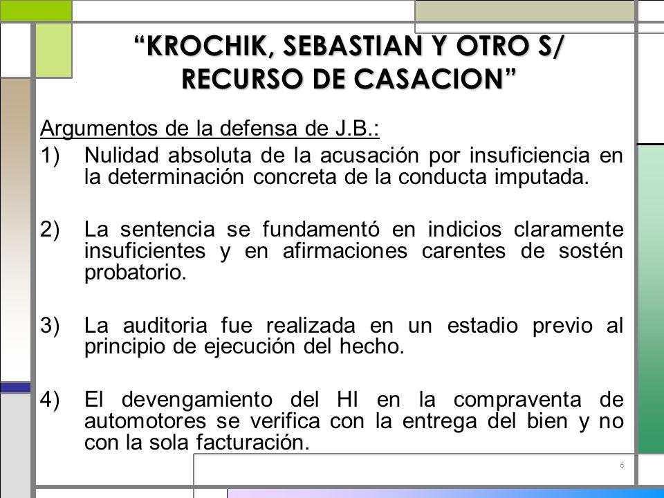 6 KROCHIK, SEBASTIAN Y OTRO S/ RECURSO DE CASACION Argumentos de la defensa de J.B.: 1)Nulidad absoluta de la acusación por insuficiencia en la determ