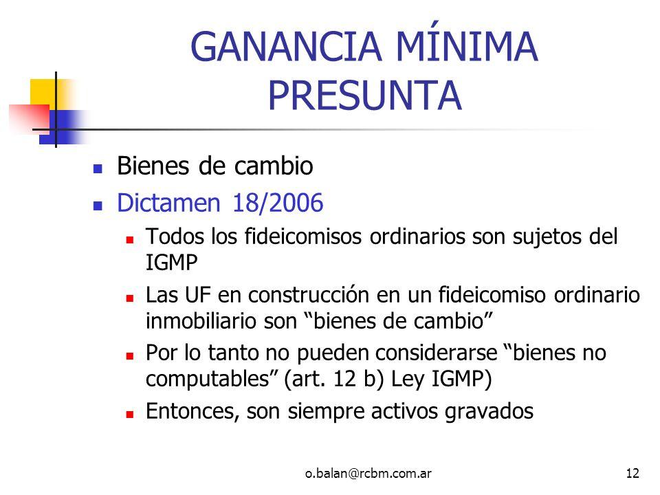 o.balan@rcbm.com.ar12 GANANCIA MÍNIMA PRESUNTA Bienes de cambio Dictamen 18/2006 Todos los fideicomisos ordinarios son sujetos del IGMP Las UF en cons