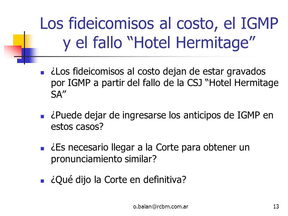 o.balan@rcbm.com.ar13 Los fideicomisos al costo, el IGMP y el fallo Hotel Hermitage ¿Los fideicomisos al costo dejan de estar gravados por IGMP a part